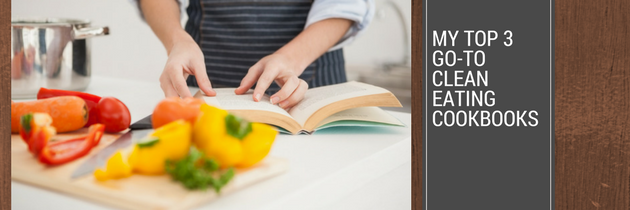 My Top 3 Go-To Clean Eating Cookbooks