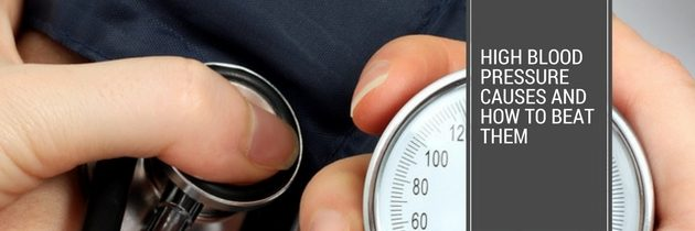 High Blood Pressure Causes and How to Beat Them