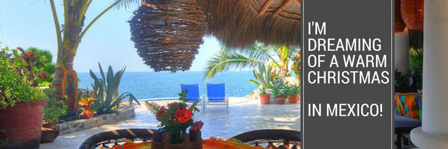I'm Dreaming of a Warm Christmas…In Mexico!