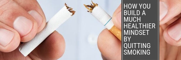 How You Build a Much Healthier Mindset by Quitting Smoking