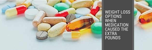Weight Loss Options When Medication Caused the Extra Pounds